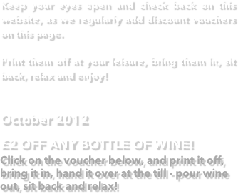 Keep your eyes open and check back on this website, as we regularly add discount vouchers on this page. 